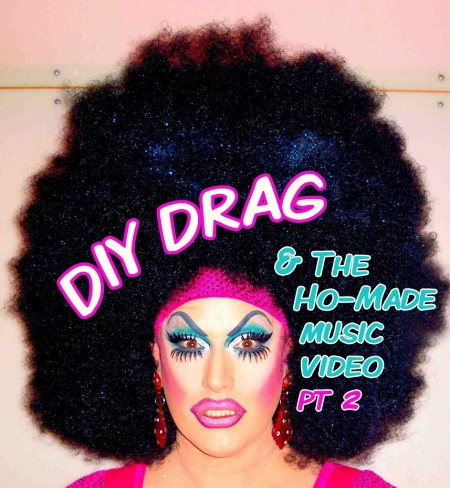 DIY Drag & The Ho-Made Music Video pt2