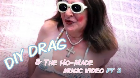 DIY Drag and the Ho-Made Music Video pt3